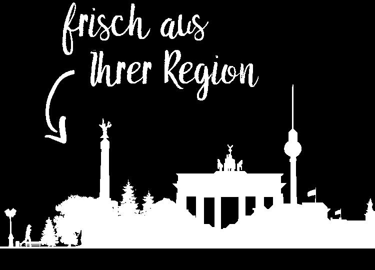 Frisch aus Ihrer Region